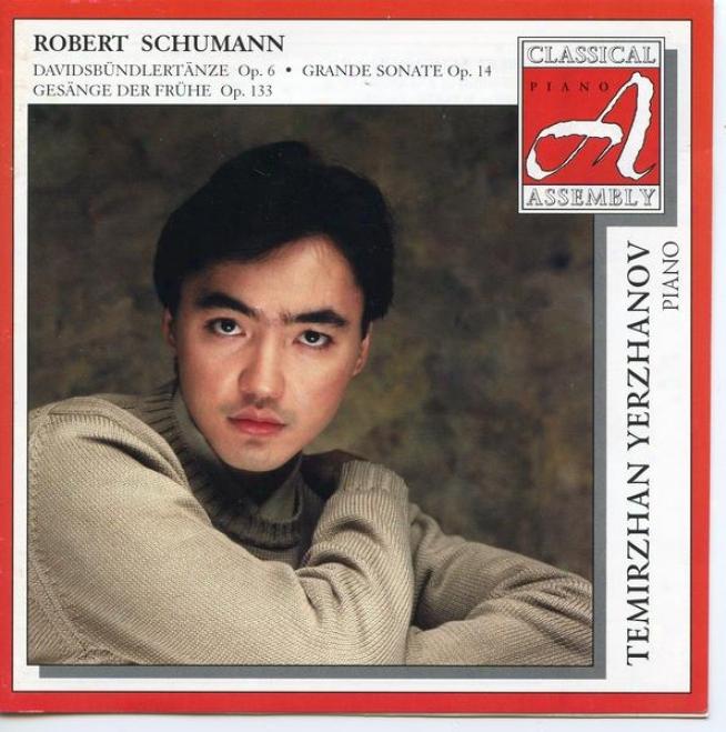 Robert Schumann: Davidsbundlertanze Oo. 6 / Grande Sonate In F Min. Op. 14 / Gesange Der Fruhe Op. 133