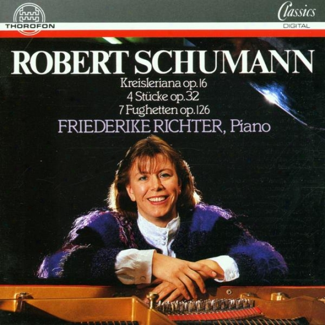 Robert Schumann: Kreisleriana, Op. 16, 4 Stã¼cke, Op. 32, 7 Fughetten, Op. 126