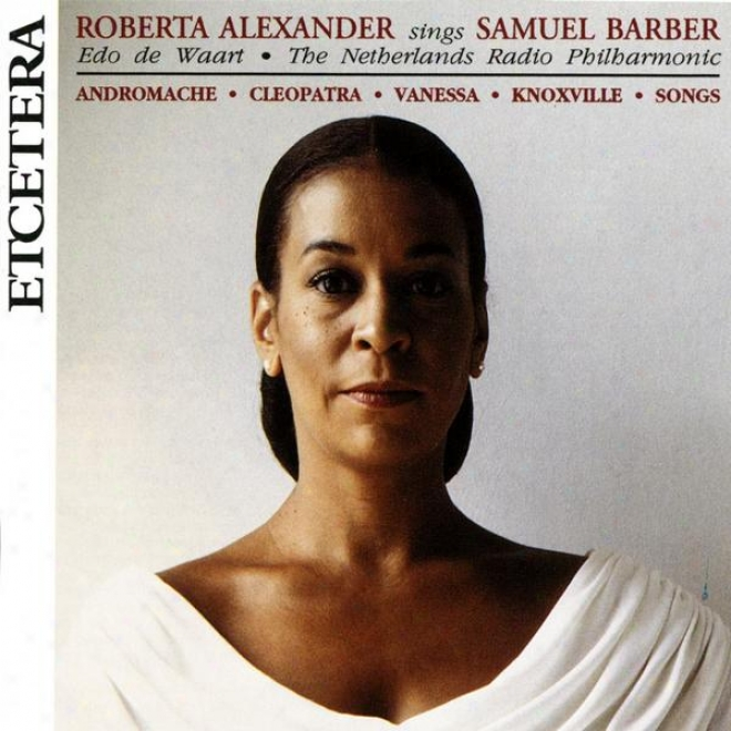 Roberta Alexander Sings Samuel Barber, With The Netherlands Radio Philarmonic