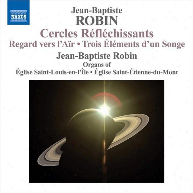 Robin, J.-b.: Organ Music - Regard Vers L'air / 3 Elements D'un Songe / Cercles Reflechissants (j.-b. Robin)