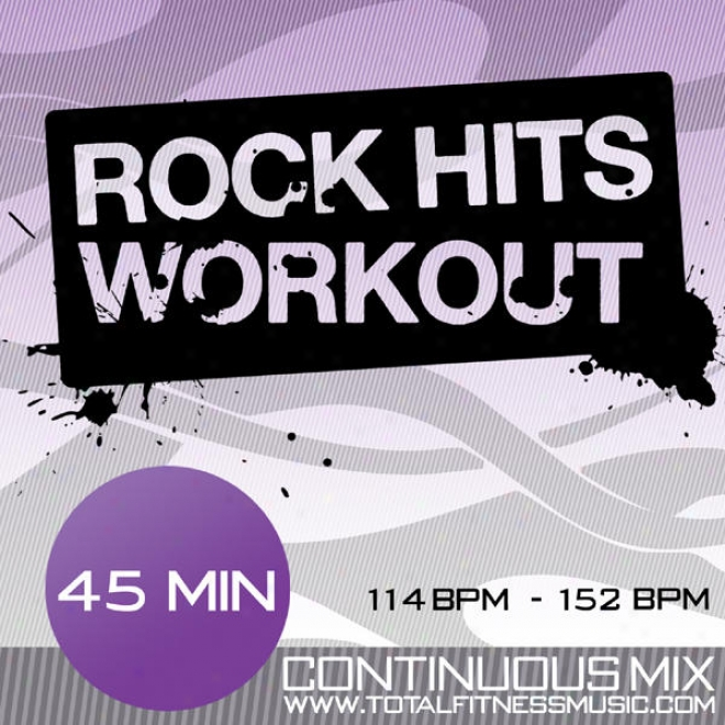 "Rock Hits Workout 45 Minute Continuous Fitness Music Mix. 114bpm Â"" 152bpm For Jogging, Cycling, Spinning,  Gym Workout & General F"