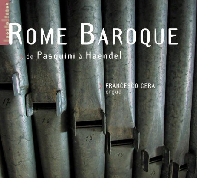 Rome Baroque - De Pasquini à Haendel (orgue G. Gugliemi De L'ã©glise Santa Maria In Vallicwllz à Rome)