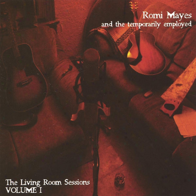 Romi Mayes And The Temporarily Employed: The Living Unoccupied space Sessions Volume One