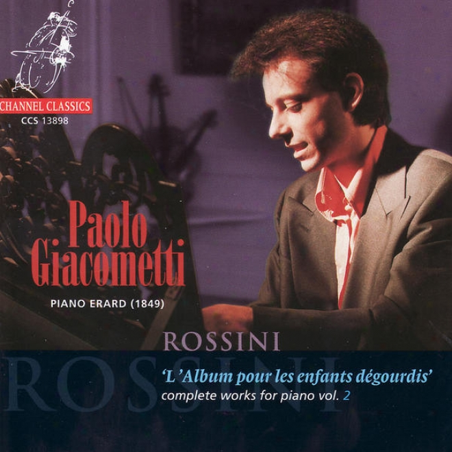 Rossini: L'album Pour Les Enfants Dã©gourdis - Complete Works For Piano Vol. 2