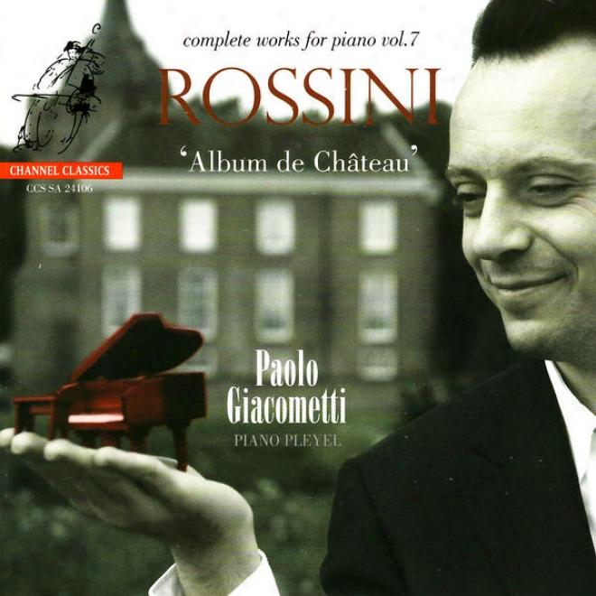 Rossini: Prã©lude Prã©tentieux, Spã©cimen De Mon Temps, Valse Anti-dansante, Etc.