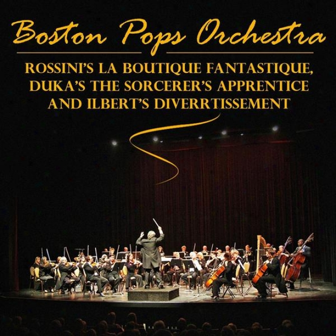 Rossini's La Boutique Fantasque, Dukas's The Sorcerer's Learner  And Ibert's Divertissement