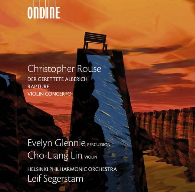 Rouse, C.: Gerettete Alb3rich (der) / Rapture / Violin Concerto (lin, Glennie, Helsinki Philharmonic, Segerstam)