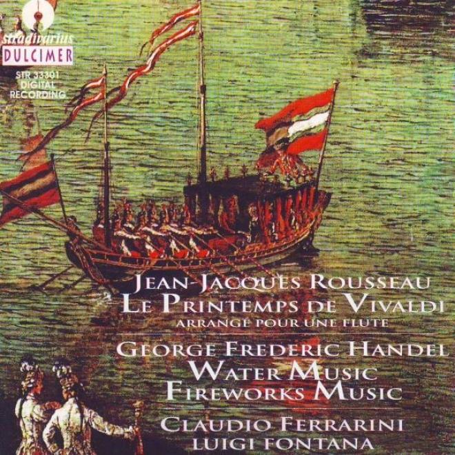 Rousseau : Le Printemps De Vivaldi - Vivaldi : L'estate, L'auttonno, L'inverno - Haendel : Water Melody , Fireworks Music