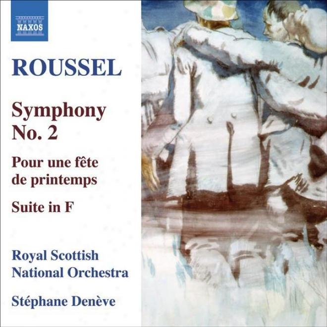 Roussel: Symphony Not at all. 2 / Pour Une Fete De Printemps / Suite In F Major (deneve)