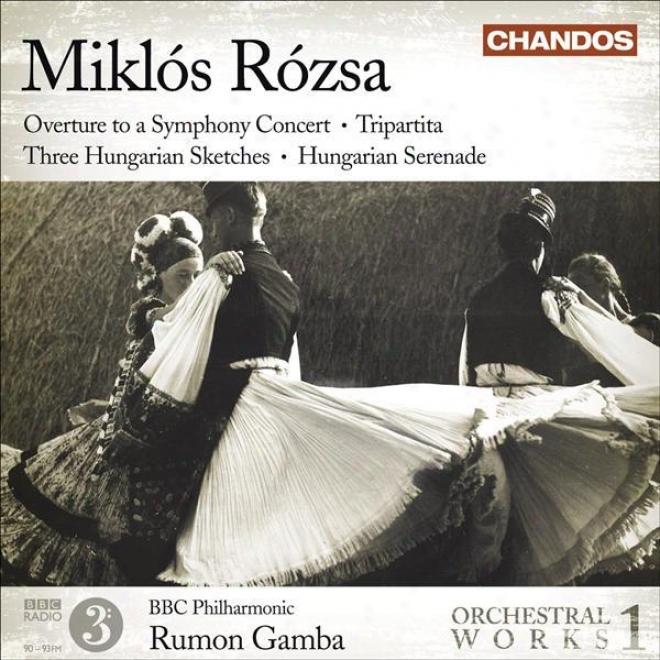Rozsa, M.: Orchestral Works, Vol. 1 - Overture / Tripartita / 3 Hungarian Sketches / Hungarian Serenade (bbc Philharmonic, Gamba)