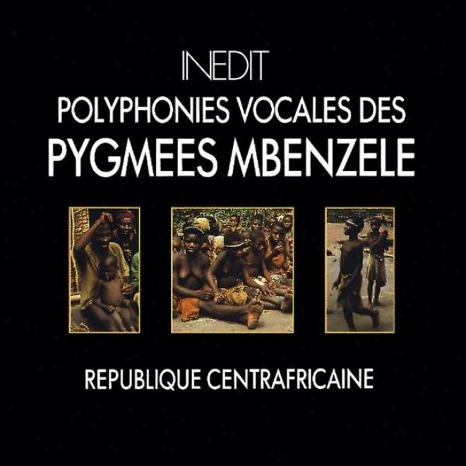 Rã©publique Centrafricaine. Poluphonies Vocales Des Pygmã©es Mbenzele. Centrafrican Republic. Vocal Polyphonies Of Mbenzele Pymiez.