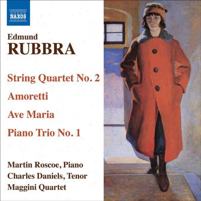 Rubbra, E.: String Quartet Not at all. 2 / Amoretti / Ave Maria Gratia Plena / Piano Trio In 1 Movement (c. Daniels, Roscoe, Maggini Quart