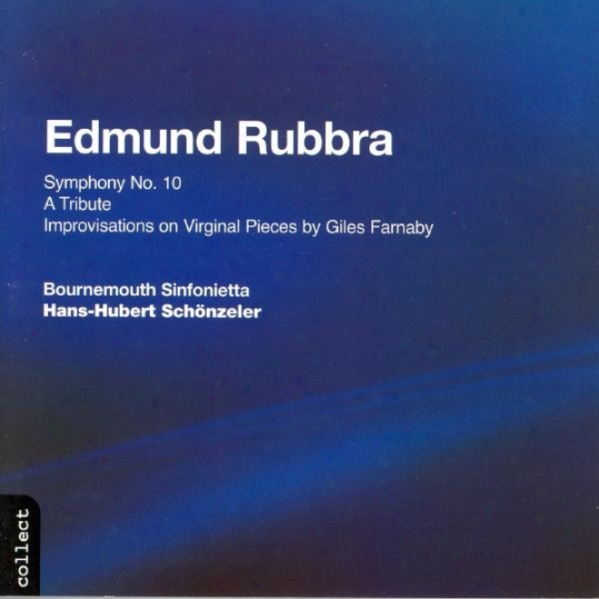 Rubbra: Symphony No. 10 / A Tribute / Improvisations On Virginal Pieces By Giles Farnaby