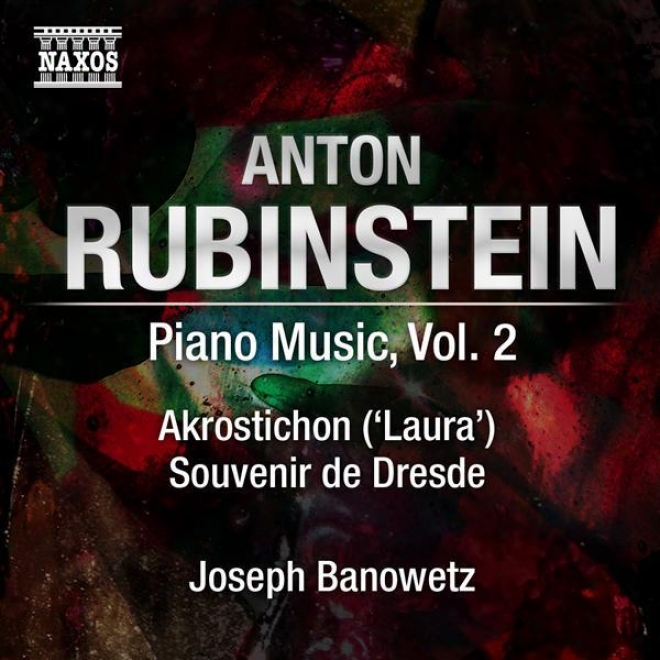 Rubinstein,_A.: Piano Music, Vol. 2 (banowetz) - Akrostichon No. 1 / Souvenir De Dresde