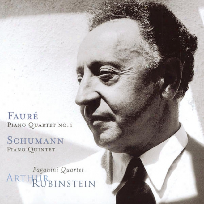 Rubinstein Collection, Vol. 23: Faurã©: Piano Quartet No. 1, Op. 15; Schumann: Piano Quintet, Op. 44
