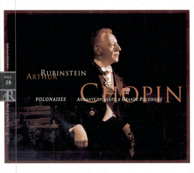 Rubinstein Collection, Vol. 28: Chopin: Polonaises, Andante Spianato & Grande Polonaise