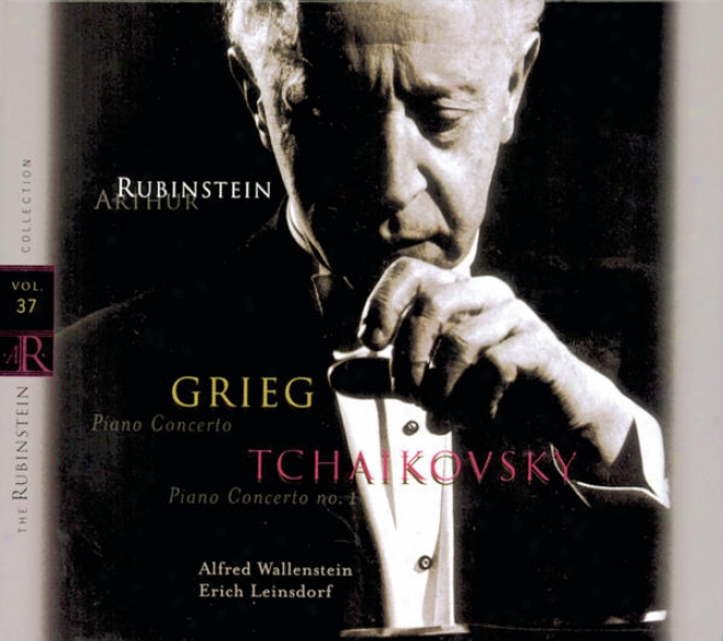 Rubinstein Collection, Vol. 37: Grieg: Piano Concerto In A Minor; Tchaikovsky: Piaon Concerto No. 1