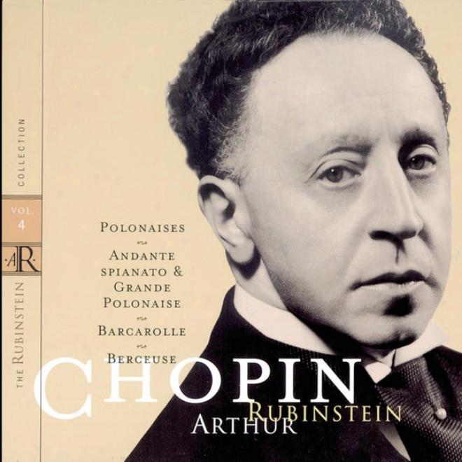 Rubinstein Collection, Vol. 4: Chopin: Polonaises, Andante Spianato,-Barcarolle, Berceuse
