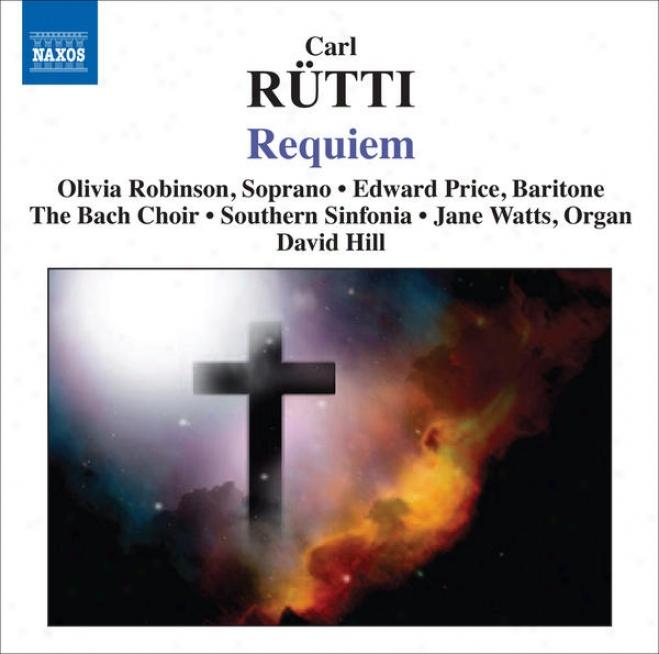 Rutti, C.: eRquiem (o. Robinson, E. Price, J. Watts, Bach Choir, Southern Sinfonia, D. Hill)