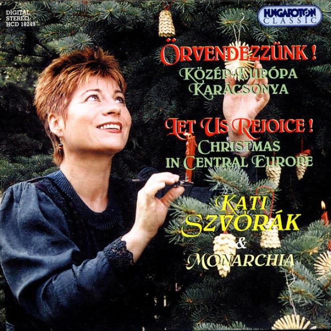 Örvendezzã¼nk! - Kã¶zã©p-eurã³pa Karã¢czonya (let Us Rejoice! - Christmas In Central Europe)