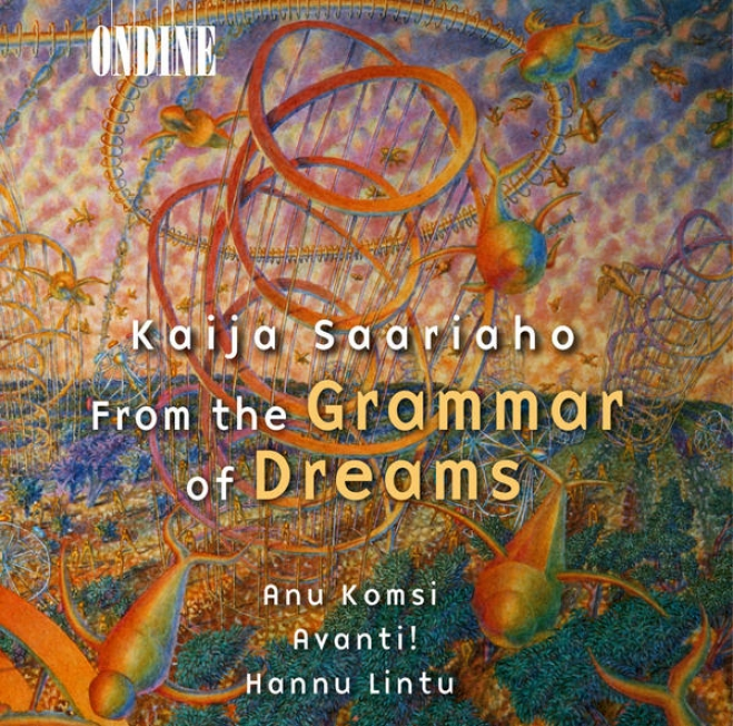 Saariaho, K.: From The Grammar Of Dreams / Prelude-confession-ppstlude / Grammaire Des Reves / Adjo (komsi, Salomaa)