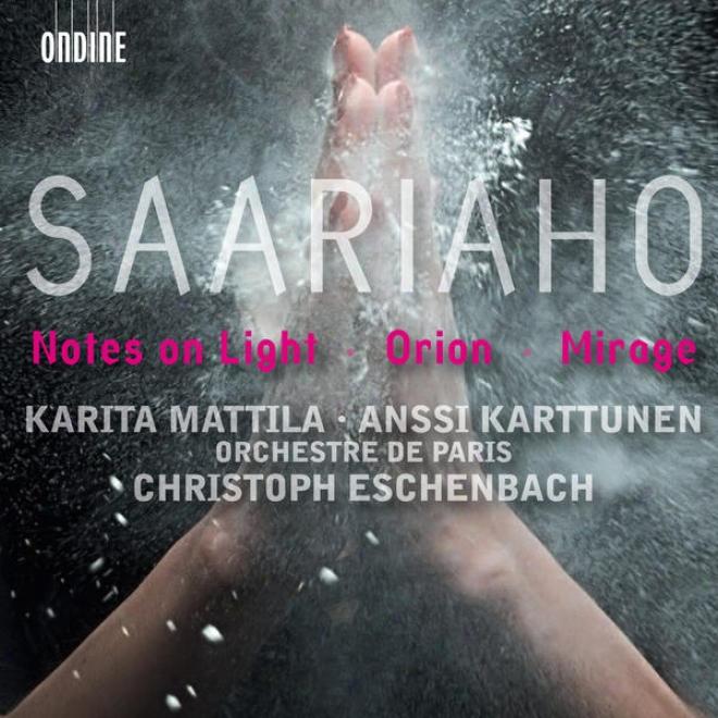 Saariaho, K.: Notes On Light / Orion/  Mirage (mattila, Karttunen, Paris Orchestra, Eschenbach)