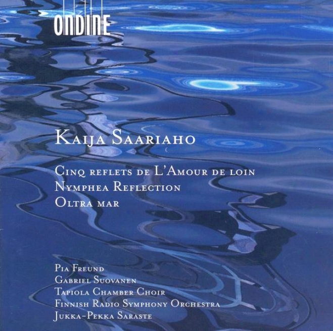 Saariaho,k.: 5 Reflets De L'amour De Loin  / Nymphea Reflection / Oltra Mar (freund, Suovanen)