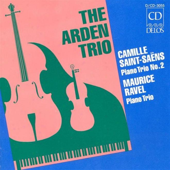 Saint-saens, C.: Piano Trio No. 2 / Ravel, M.: Piano Trio In A Minor (arden Trio)