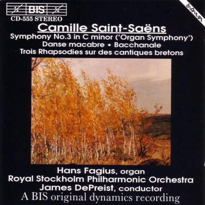 Saint-saens: Symphony No. 3 / Dance Macabre, Op. 40 / Bacchanale / 3 Rhapsodiies
