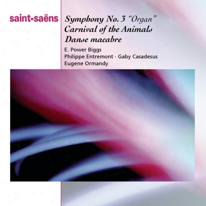 Saint-saã«ns: Organ Symphony, Bacchanale From Samson & Dalila, Marche Militaire, Danse Macabbre And Carnaval Des Animaux