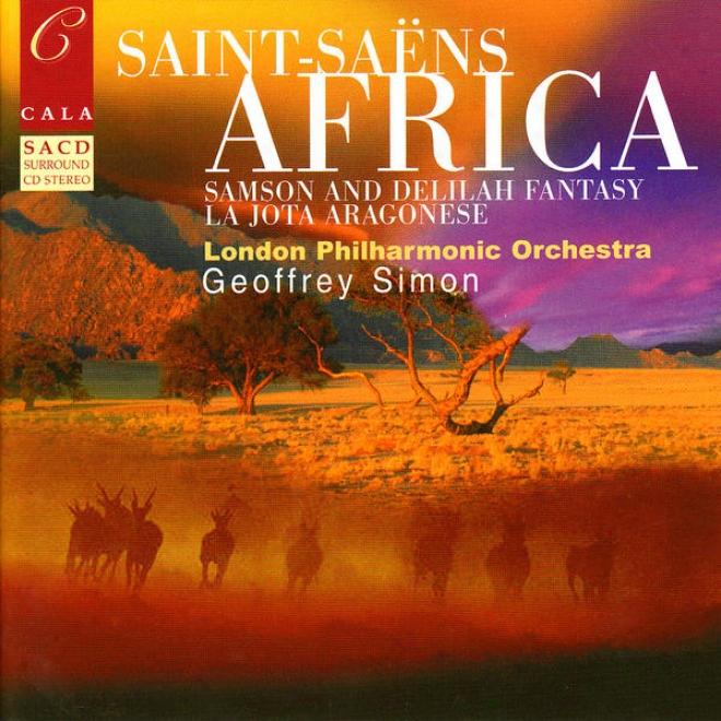Saint-saã«ns: Samson And Delilah Fantasy, La Jota Aragonese, Tarantelle, Et Al.