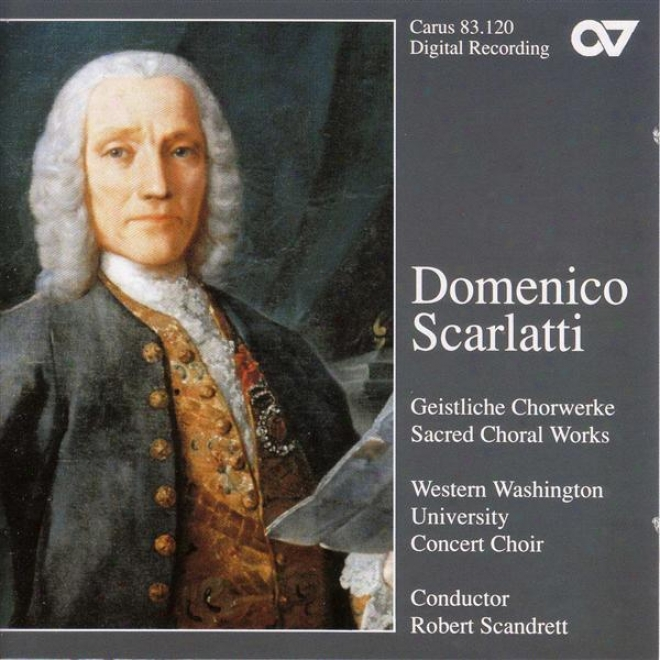 Scarlatti, D.: Iste Cohfessor / Miserere In E Minor / Salve Regina / Te Deum / Cibavit Nos Dominus (western Washkngton Universty
