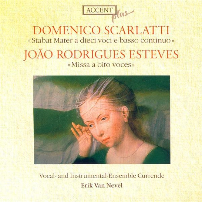 Scarlatti, D.: Stabat Mater / Eeteves, Jr.: Mass (currende Vocal Ensemble, Nevel)