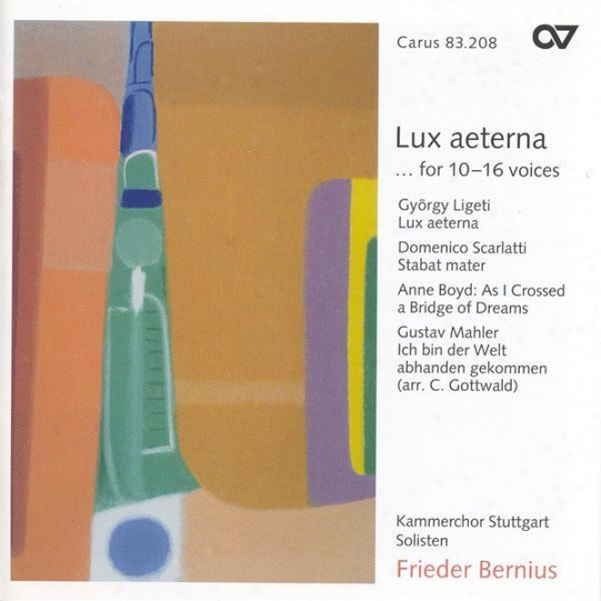 Scarltati, D.: Stabat Mater / Ligeti, G.: Lux Aeterna / Boyd, A.: As I Ceossed A Bridge Of Dreams (stuttgart Chamber Choir, Berniu