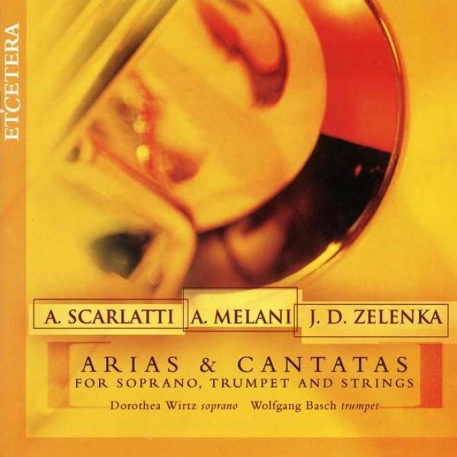 Scarlatti, Melani, Zelenka, Arias & Cantatas For Soprano, Trumpet And Strings