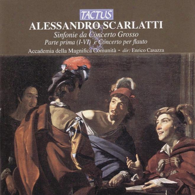 Scarlatti: Sinfonie Da Concerto Grosso - Parte Prima (i-vi) E Concerto Per Flauto E B.c.
