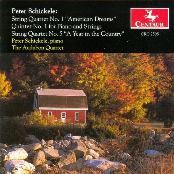 """schickele: String Quartet No. 1 """"american Dreams"""", Quintet No. 1 For Piano And Strings & String Quartet No. 5 """"a Year In The Count"""