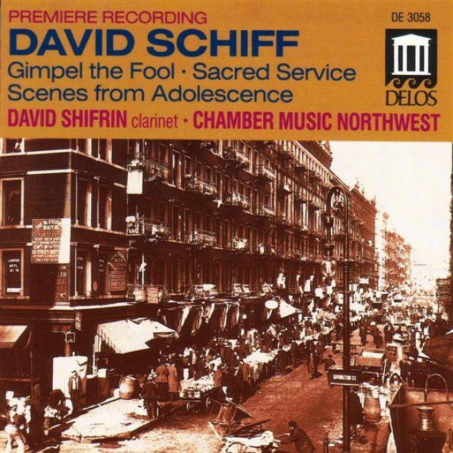 Schiff, D.: Sacred Service Suite / Divertimento From Gimpel The Fool / Scenes From Adolescence (chamber Music Northwest)