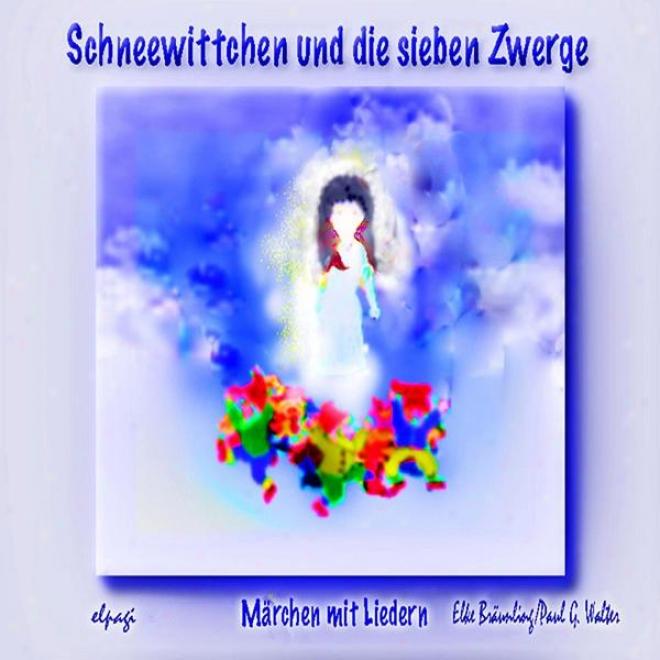 Schneewittchen Und Die Sieben Zwerge - Mã¤rchen Nach Gebr. Grimm Mit Liedern Und Musik