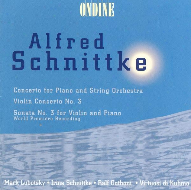 Schnittke, A.: Piano Concerto / Violin Concerto No. 3 / Violin Sonata No. 3 (gothoni, Lubotsky)
