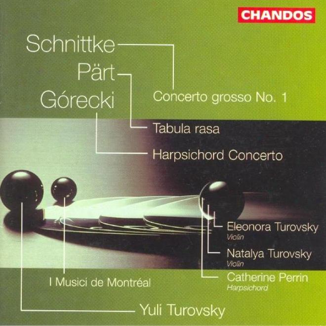 Schnittke: Concerto Grosso No. 1 / Part: Tabula Rasa / Gorecki: Harpsichord Concerto
