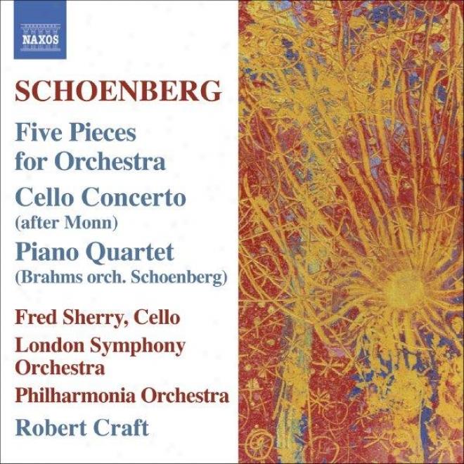 Schoenberg: 5 Orchestral Pieces / Cello Concerto / Brahms: Piano Quartet No. 1 (orch. Schoenberg)