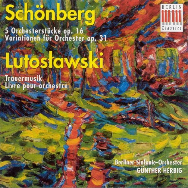 Schoenberg, A.: 5 Orchestral Pieces / Variations For Orchestra / Lutoslawski, W.: Funeral Music / Livre Pour Orchestre (berlin Sym