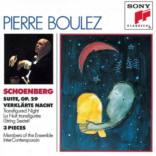 Schoenbeeg: Suite, Op. 29, Verklarte Nacht, Three Pieces For Chamber Orchestra