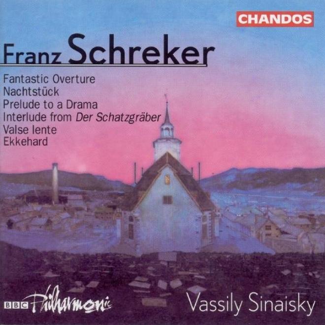 Schreker: Prelude To Die Gezeichneten / Valse Lente / Ekkehard / Phantastische Ouverture