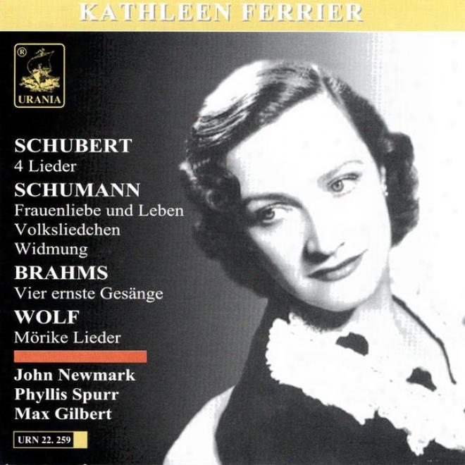 Schubert: 4 Lieder; Schumann: Fraunliebe Und Leben, Volksliedchen, Widmung; Brahms: Vier Ernste Gesã¤nge; Wolf: Mã¶rike Lieder