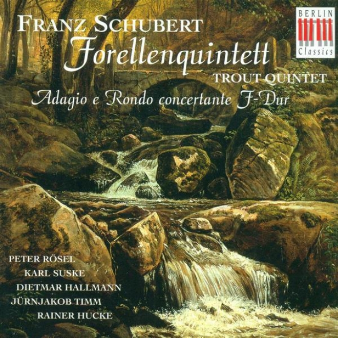 """schubert, F.: Piano Quintet, """"the Trout"""" / Adagio And Rondo Concertante (suske, Hallann, Timm, Hucke, Rosel)"""