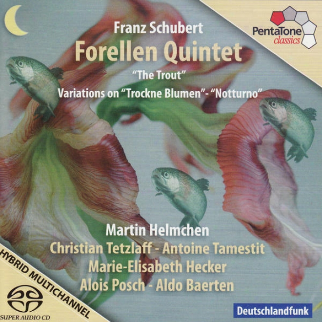 """schubert: """"forellen Quintet - The Trout"""", Variations On Trockne Blumen & Notturno"""