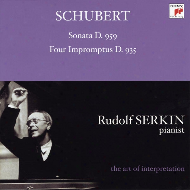 Schubert: Piano Sonata, D. 959; Four Impromptus, D. 935 [rudolf Serkin - The Art Of Interpretation]
