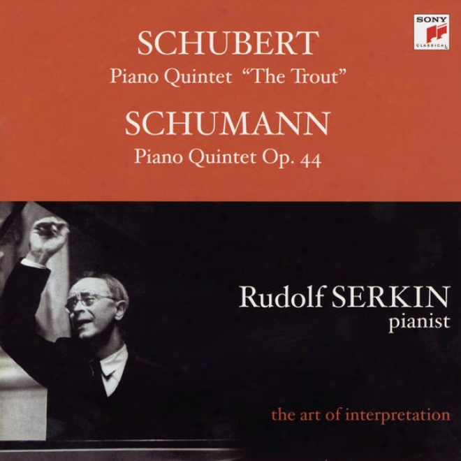 Schubert: Trout Quintet; Schumann: Piano Quintet, Op. 44 [rudolf Serkin - The Art Of Interpretation]